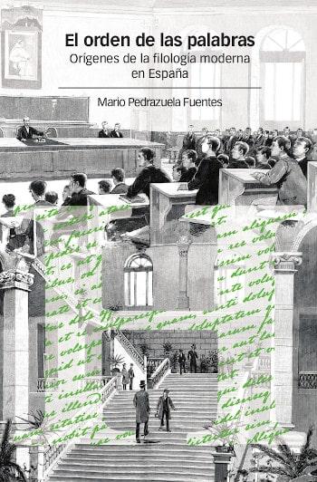 «El orden de las palabras. Orígenes de la filología moderna en España» de Mario Pedrazuela Fuentes